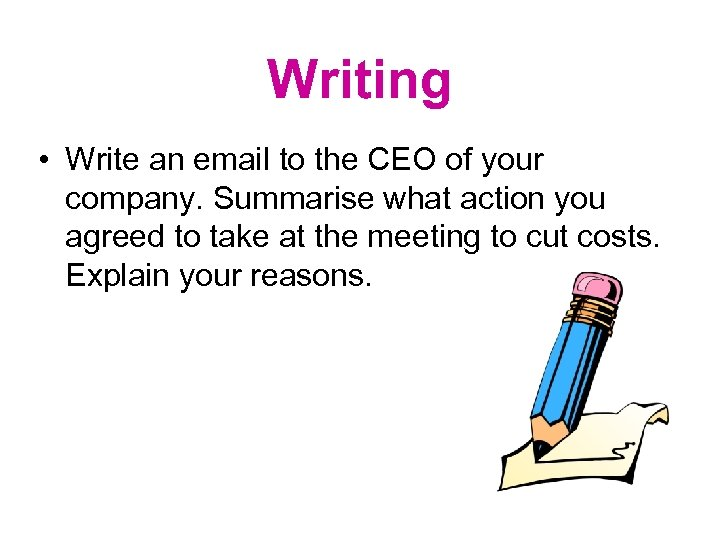 Writing • Write an email to the CEO of your company. Summarise what action