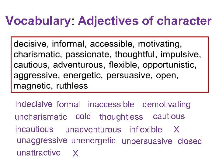 Vocabulary: Adjectives of character indecisive formal inaccessible demotivating uncharismatic cold thoughtless cautious incautious unadventurous