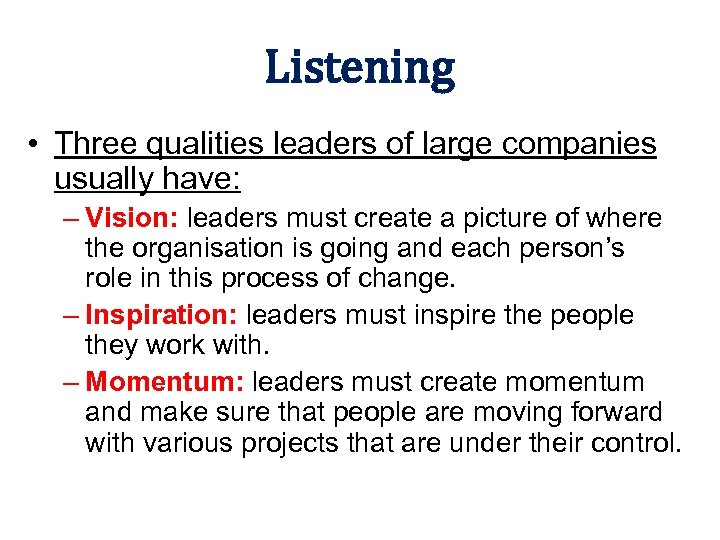 Listening • Three qualities leaders of large companies usually have: – Vision: leaders must