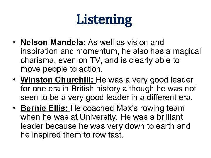 Listening • Nelson Mandela: As well as vision and inspiration and momentum, he also