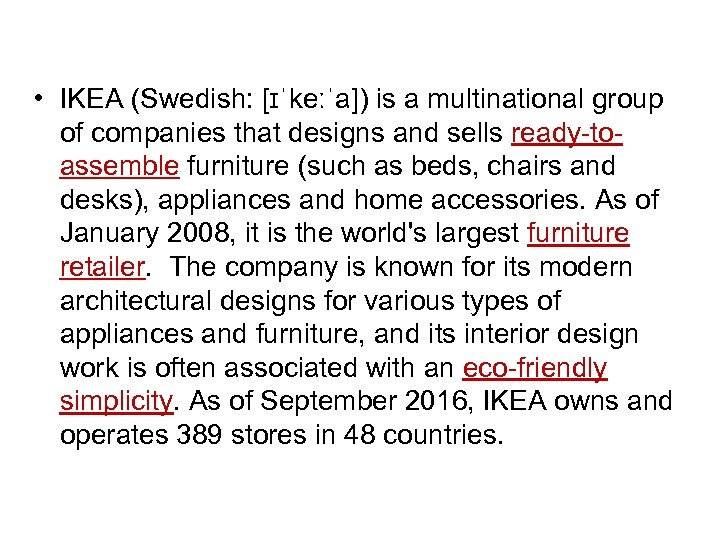 • IKEA (Swedish: [ɪˈkeːˈa]) is a multinational group of companies that designs and