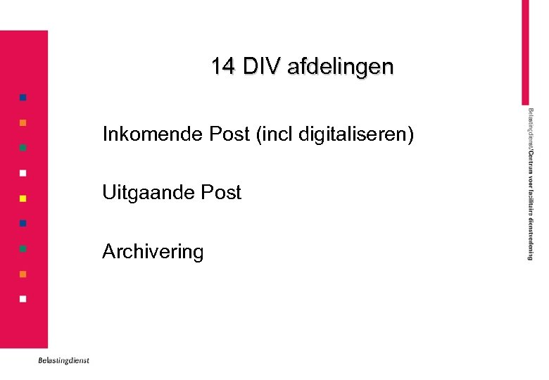 14 DIV afdelingen Inkomende Post (incl digitaliseren) Uitgaande Post Archivering