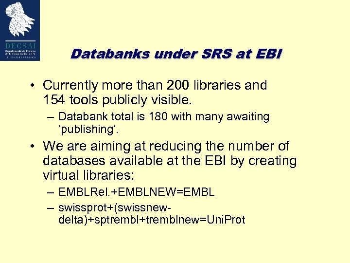 Databanks under SRS at EBI • Currently more than 200 libraries and 154 tools