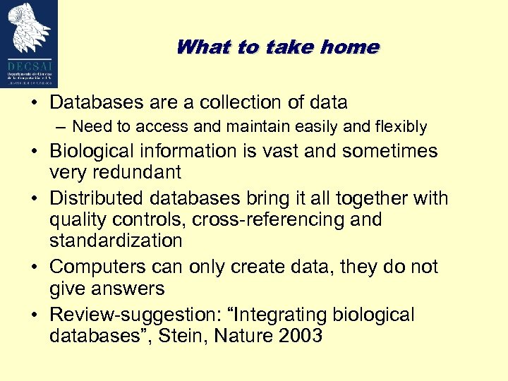 What to take home • Databases are a collection of data – Need to