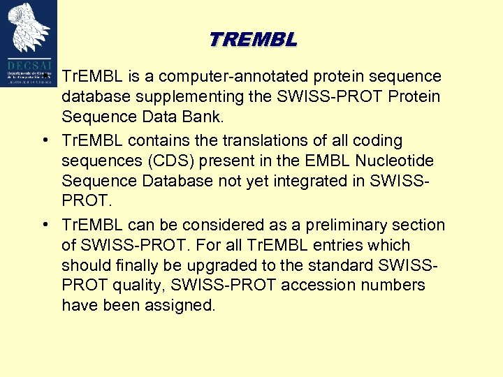TREMBL • Tr. EMBL is a computer-annotated protein sequence database supplementing the SWISS-PROT Protein
