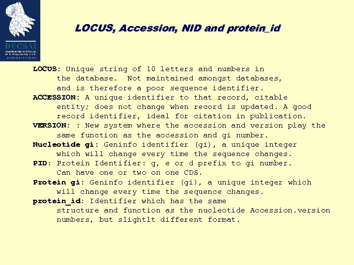LOCUS, Accession, NID and protein_id LOCUS: Unique string of 10 letters and numbers in