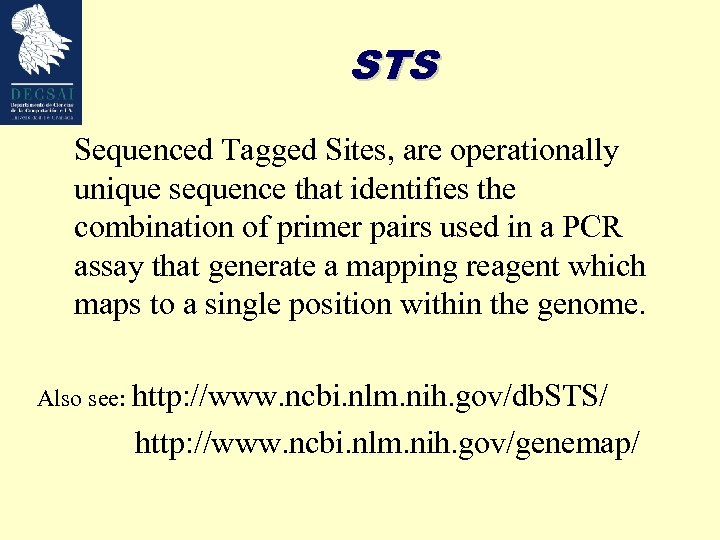 STS Sequenced Tagged Sites, are operationally unique sequence that identifies the combination of primer