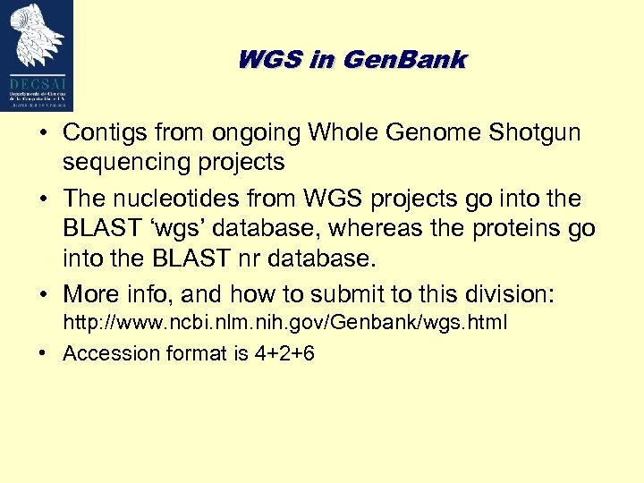 WGS in Gen. Bank • Contigs from ongoing Whole Genome Shotgun sequencing projects •