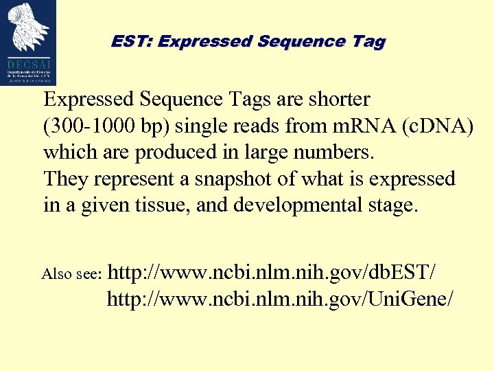 EST: Expressed Sequence Tags are shorter (300 -1000 bp) single reads from m. RNA