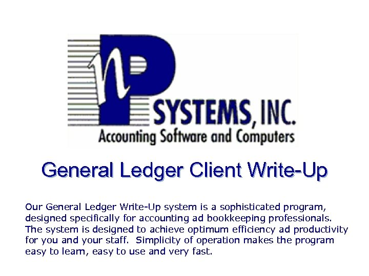 General Ledger Client Write-Up Our General Ledger Write-Up system is a sophisticated program, designed
