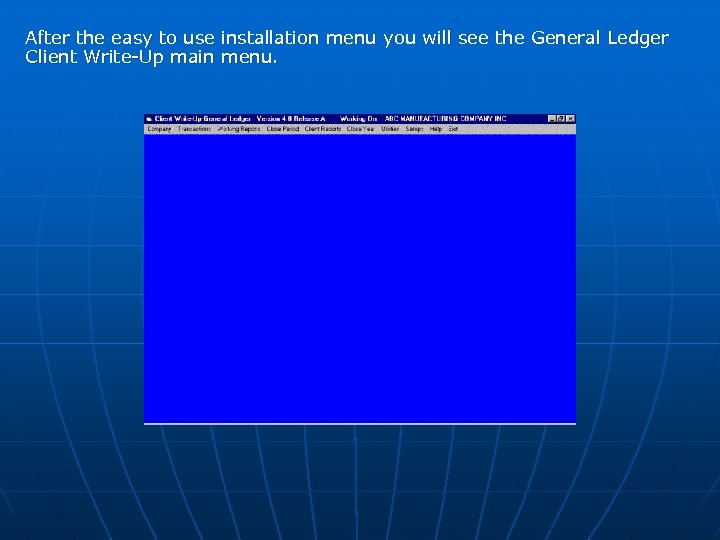 After the easy to use installation menu you will see the General Ledger Client