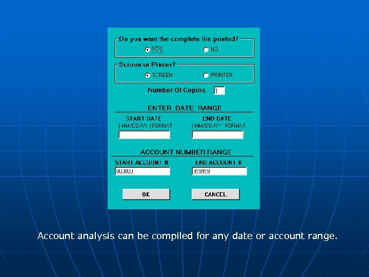 Account analysis can be compiled for any date or account range.