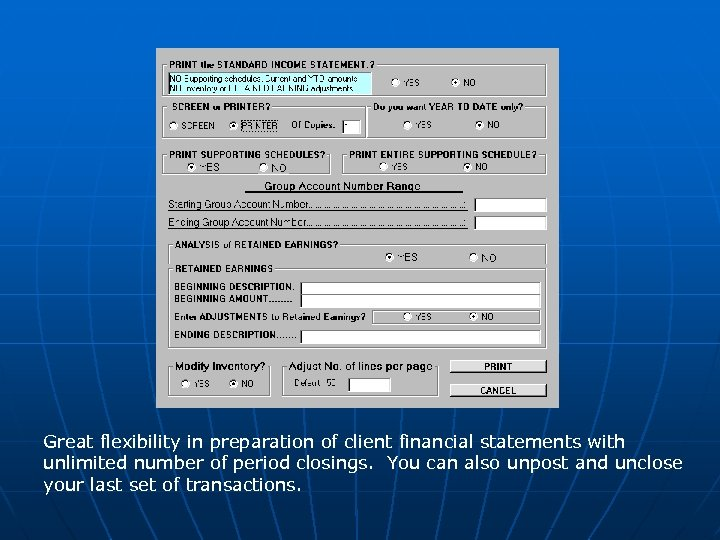 Great flexibility in preparation of client financial statements with unlimited number of period closings.