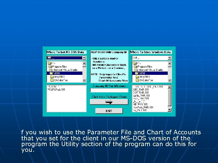 f you wish to use the Parameter File and Chart of Accounts that you