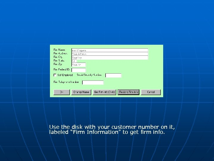 "Use the disk with your customer number on it, labeled ""Firm Information"" to get"