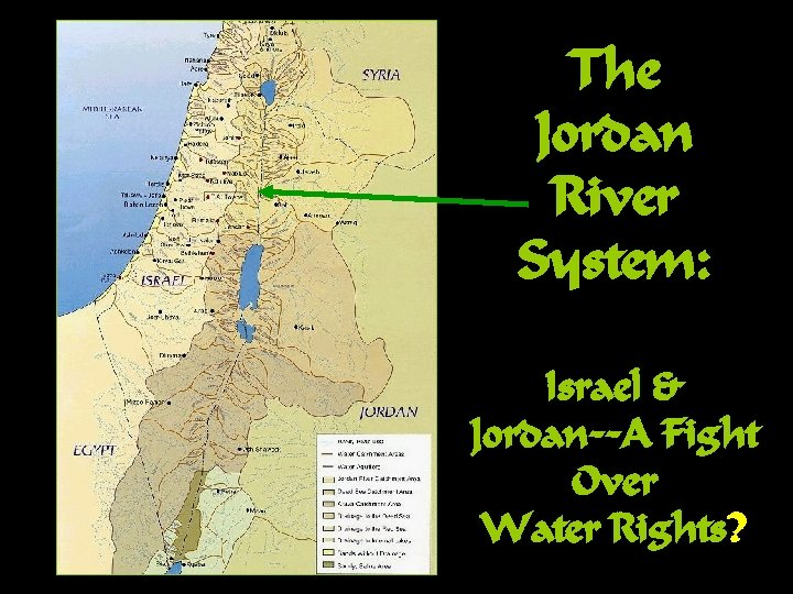 The Jordan River System: Israel & Jordan--A Fight Over Water Rights?