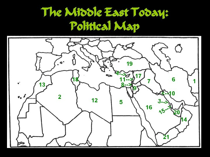 The Middle East Today: Political Map 19 4 --> 17 11 --> 7 8