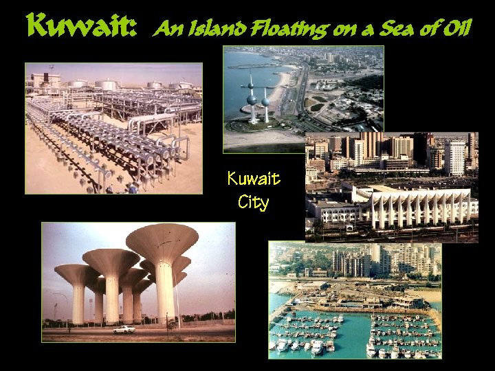 Kuwait: An Island Floating on a Sea of Oil Kuwait City