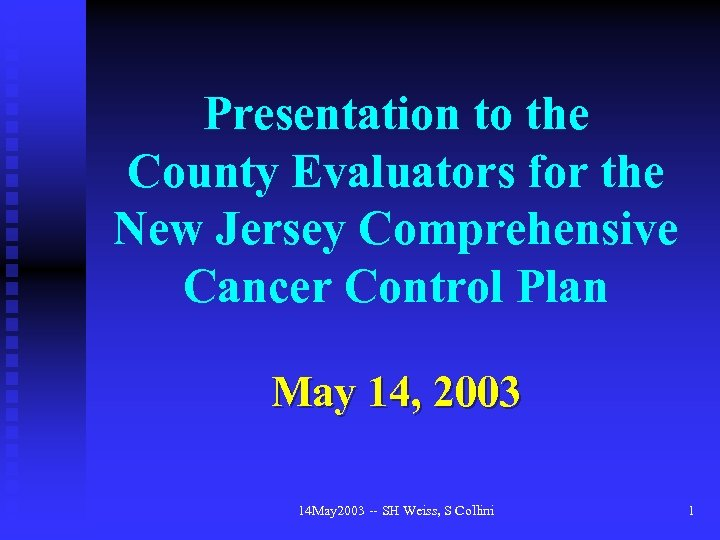 Presentation to the County Evaluators for the New Jersey Comprehensive Cancer Control Plan May