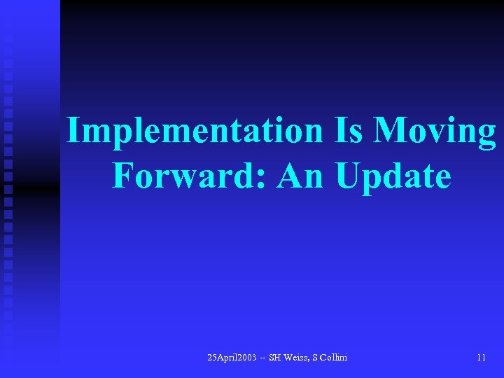 Implementation Is Moving Forward: An Update 25 April 2003 -- SH Weiss, S Collini