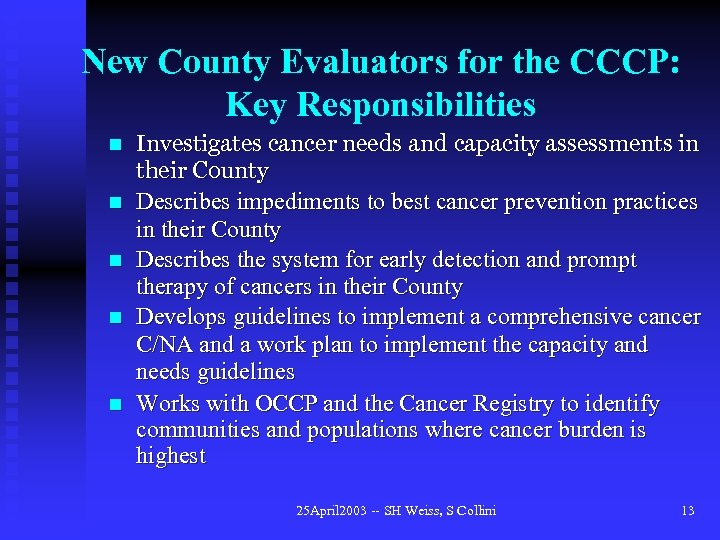 New County Evaluators for the CCCP: Key Responsibilities n n n Investigates cancer needs