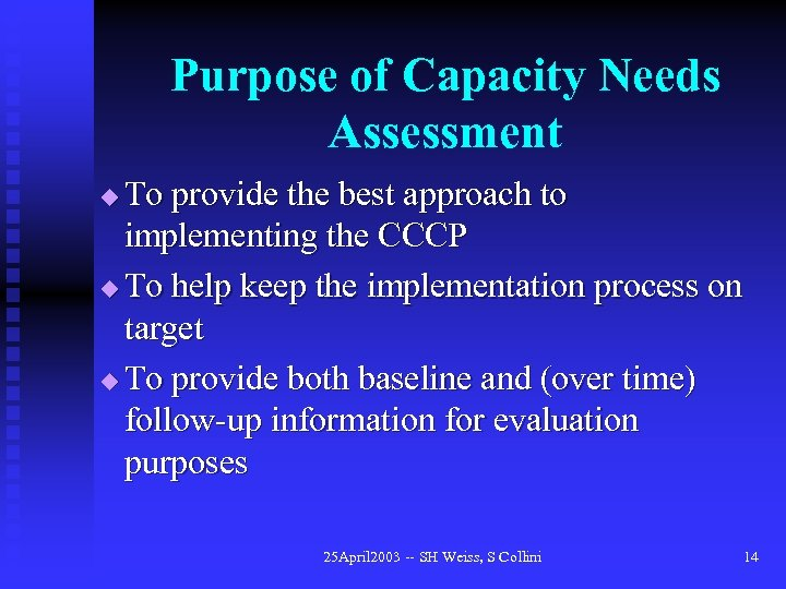 Purpose of Capacity Needs Assessment To provide the best approach to implementing the CCCP
