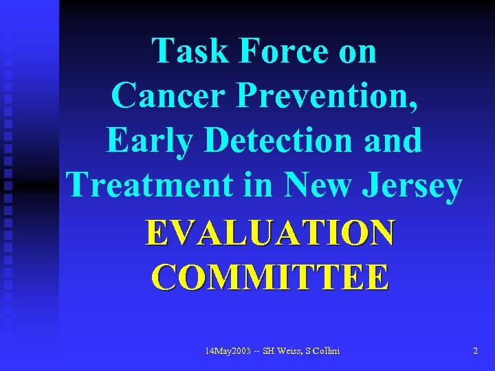 Task Force on Cancer Prevention, Early Detection and Treatment in New Jersey EVALUATION COMMITTEE