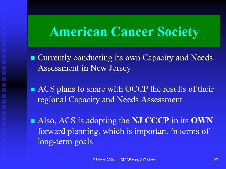 American Cancer Society n Currently conducting its own Capacity and Needs Assessment in New