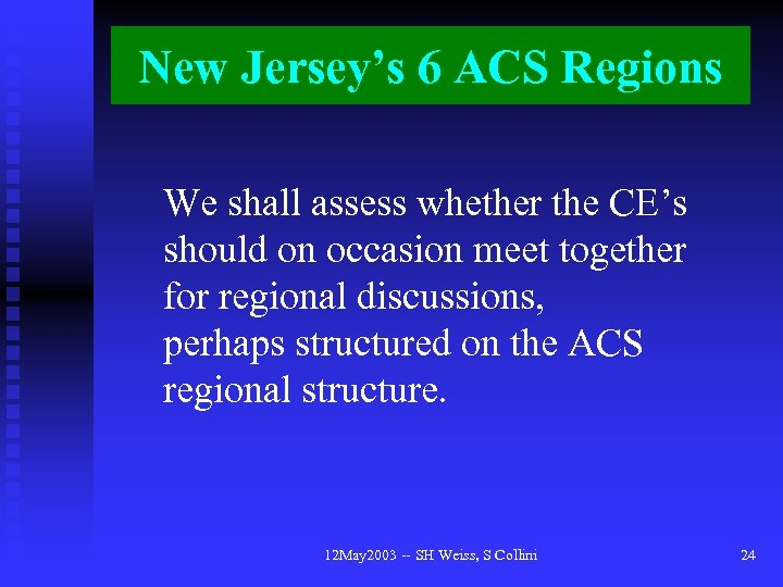 New Jersey's 6 ACS Regions We shall assess whether the CE's should on occasion