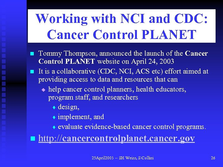 Working with NCI and CDC: Cancer Control PLANET n n n Tommy Thompson, announced