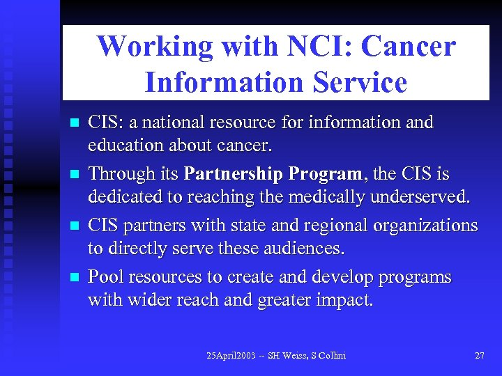 Working with NCI: Cancer Information Service n n CIS: a national resource for information