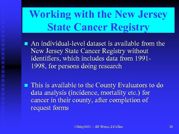 Working with the New Jersey State Cancer Registry n An individual-level dataset is available