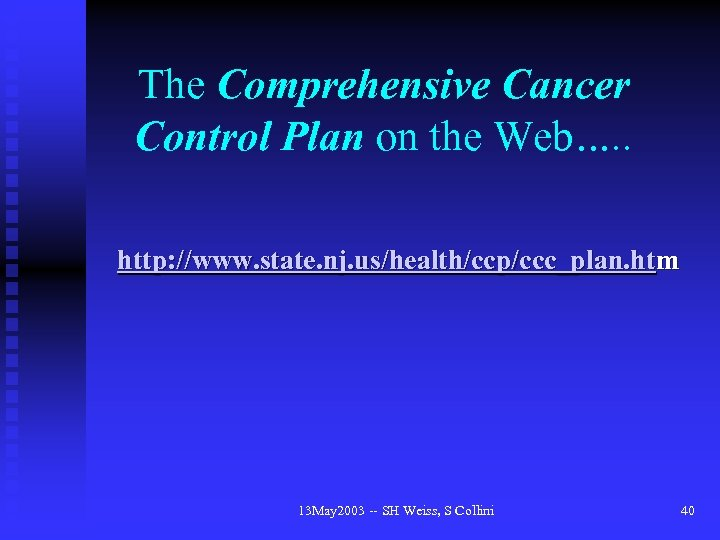 The Comprehensive Cancer Control Plan on the Web…. . http: //www. state. nj. us/health/ccp/ccc_plan.
