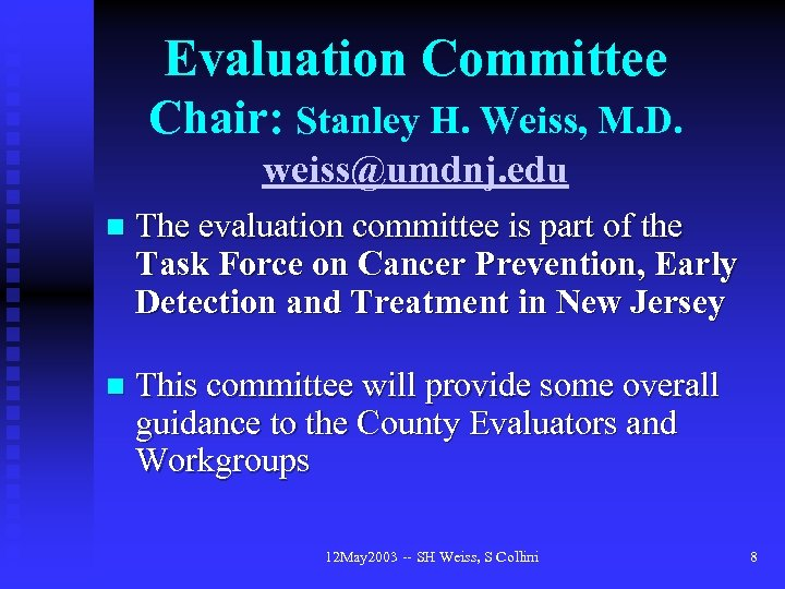 Evaluation Committee Chair: Stanley H. Weiss, M. D. weiss@umdnj. edu n The evaluation committee