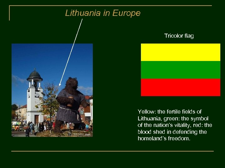 Lithuania in Europe Tricolor flag Yellow: the fertile fields of Lithuania, green: the symbol
