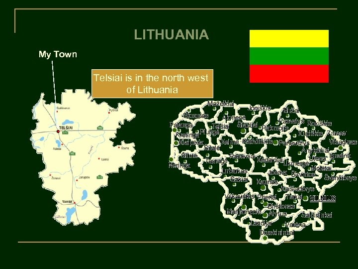 LITHUANIA My Town Telsiai is in the north west of Lithuania