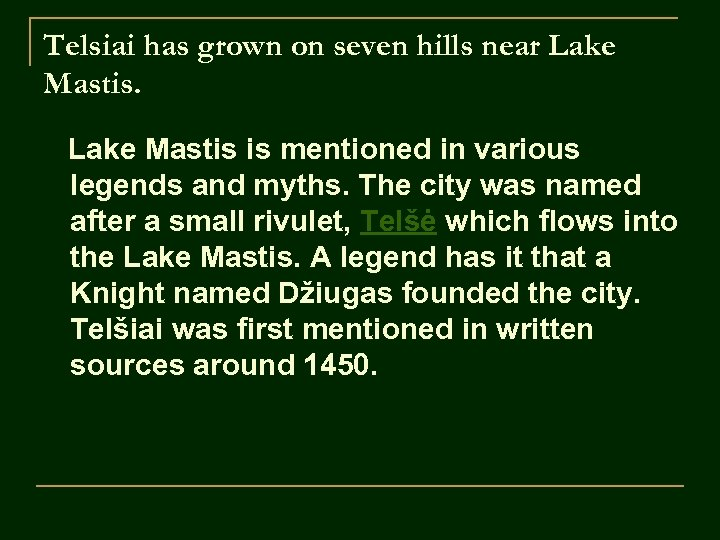 Telsiai has grown on seven hills near Lake Mastis is mentioned in various legends