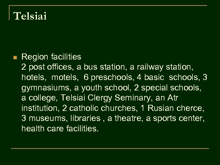 Telsiai n Region facilities 2 post offices, a bus station, a railway station, hotels,