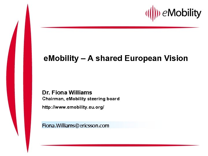 e. Mobility – A shared European Vision Dr. Fiona Williams Chairman, e. Mobility steering