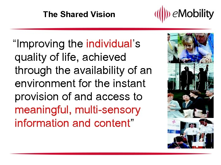 "The Shared Vision ""Improving the individual's quality of life, achieved through the availability of"