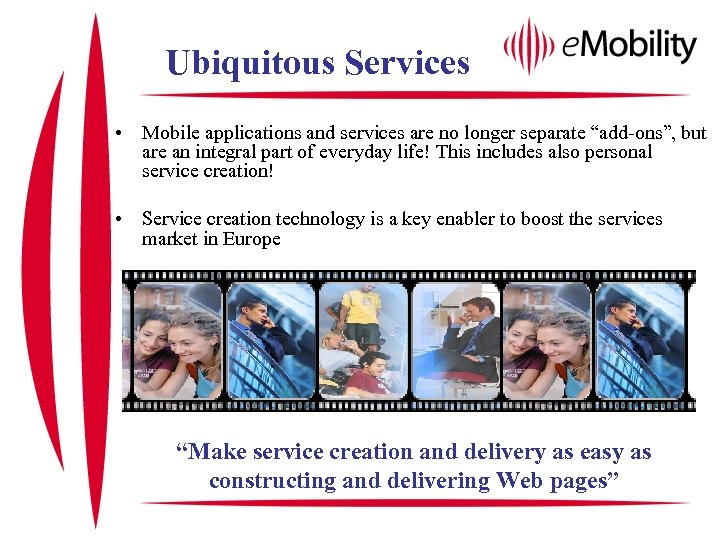 "Ubiquitous Services • Mobile applications and services are no longer separate ""add-ons"", but are"