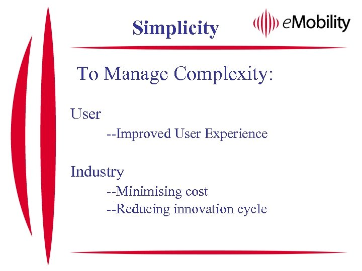 Simplicity To Manage Complexity: User --Improved User Experience Industry --Minimising cost --Reducing innovation cycle