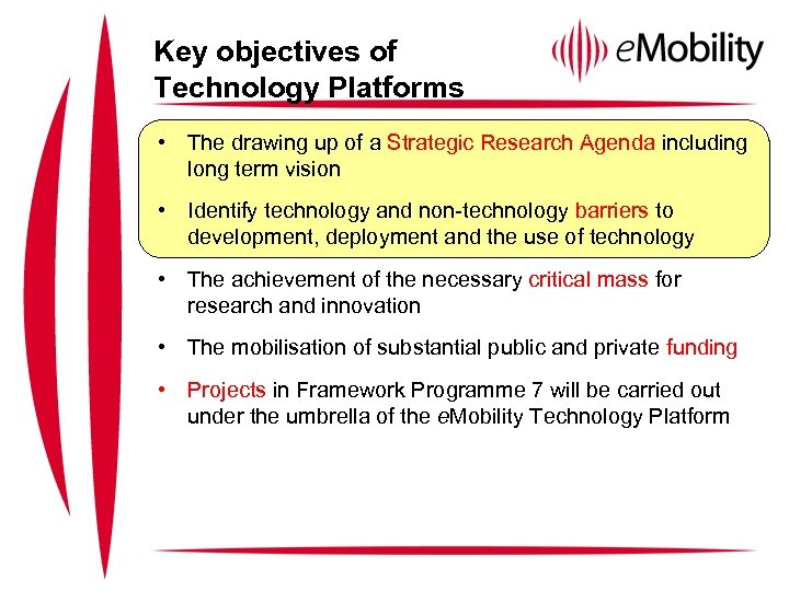 Key objectives of Technology Platforms • The drawing up of a Strategic Research Agenda