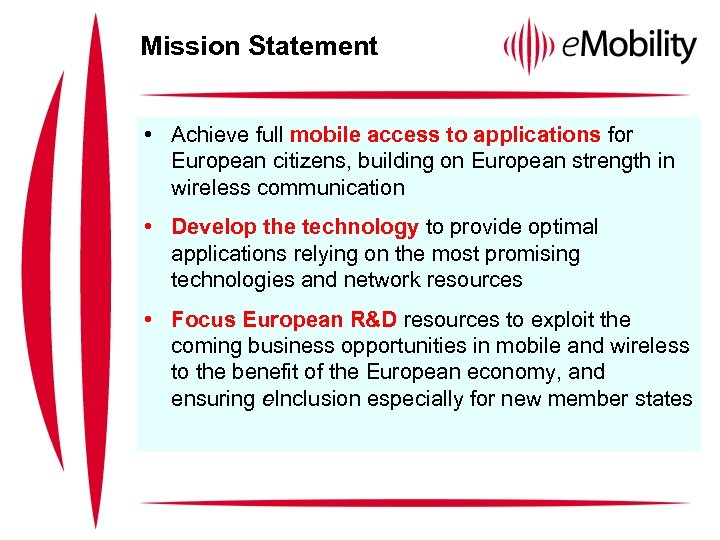 Mission Statement • Achieve full mobile access to applications for European citizens, building on