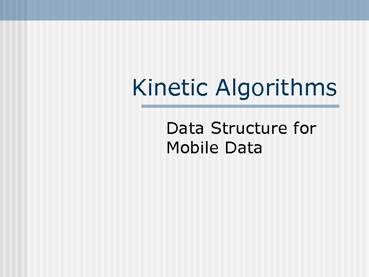 Kinetic Algorithms Data Structure for Mobile Data