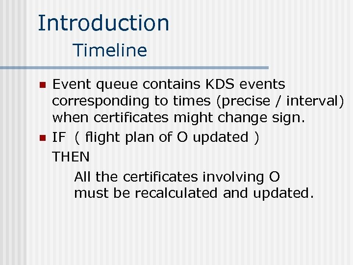 Introduction Timeline n n Event queue contains KDS events corresponding to times (precise /