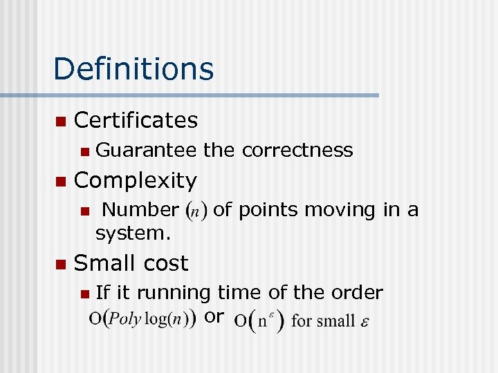 Definitions n Certificates n n Complexity n n Guarantee the correctness Number system. of
