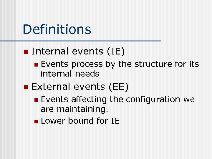 Definitions n Internal events (IE) n n Events process by the structure for its