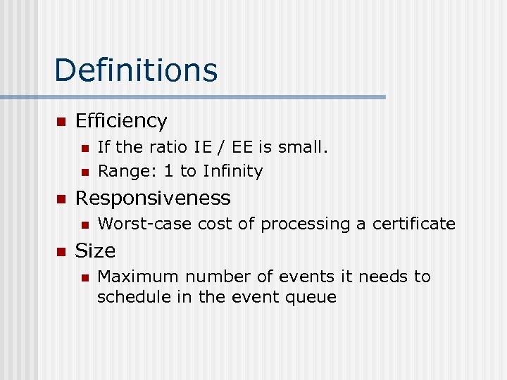 Definitions n Efficiency n n n Responsiveness n n If the ratio IE /