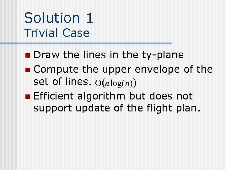 Solution 1 Trivial Case Draw the lines in the ty-plane n Compute the upper